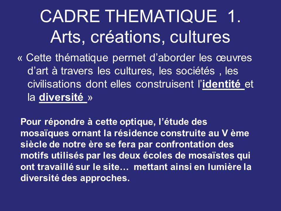 CADRE THEMATIQUE 1. Arts, créations, cultures « Cette thématique permet daborder les œuvres dart à travers les cultures, les sociétés, les civilisatio