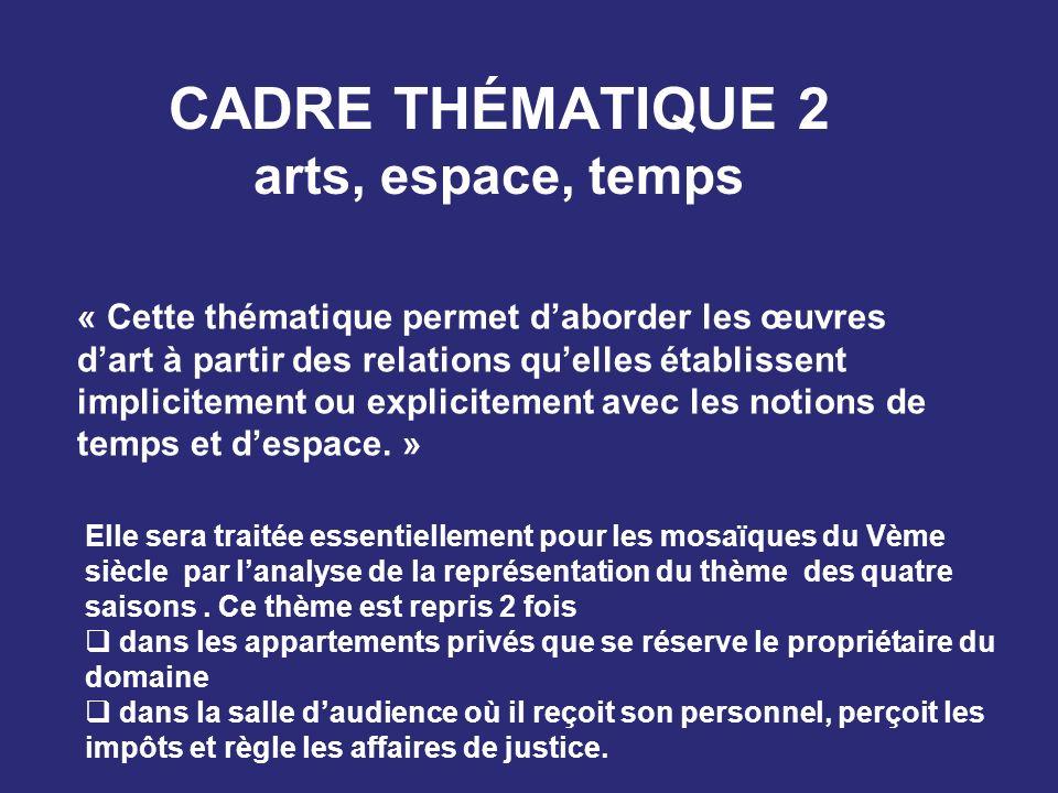 CADRE THÉMATIQUE 2 arts, espace, temps Elle sera traitée essentiellement pour les mosaïques du Vème siècle par lanalyse de la représentation du thème