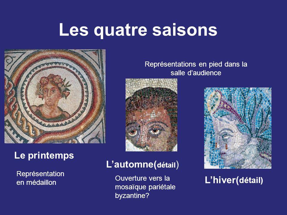 Les quatre saisons Le printemps Lautomne( détail ) Lhiver( détail) Représentation en médaillon Ouverture vers la mosaïque pariétale byzantine? Représe