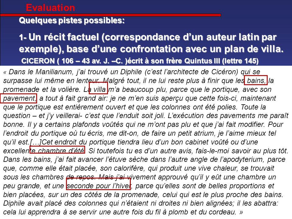 Quelques pistes possibles: 1- Un récit factuel (correspondance dun auteur latin par exemple), base dune confrontation avec un plan de villa. « Dans le