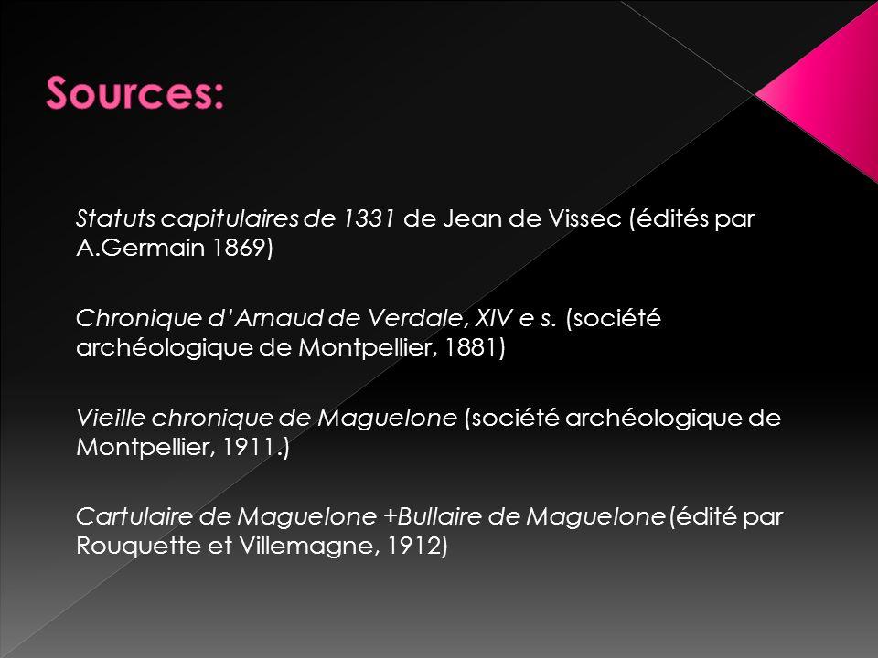 Statuts capitulaires de 1331 de Jean de Vissec (édités par A.Germain 1869) Chronique dArnaud de Verdale, XIV e s. (société archéologique de Montpellie
