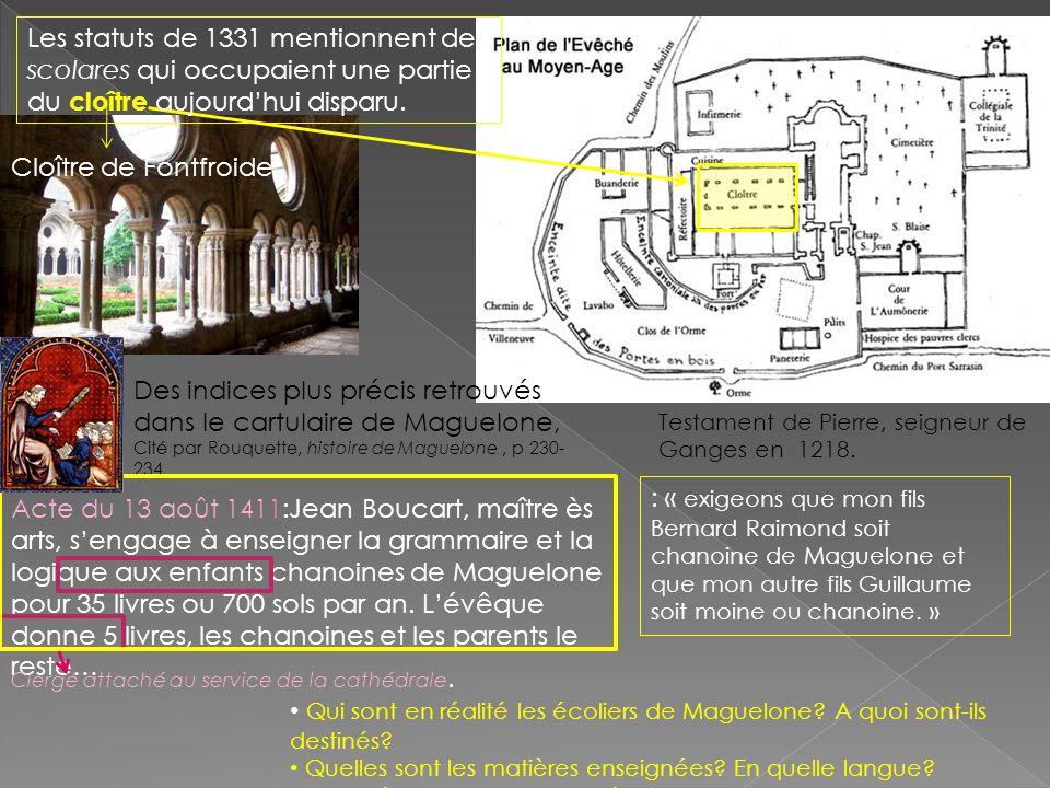 Les statuts de 1331 mentionnent des scolares qui occupaient une partie du cloître aujourdhui disparu. Cloître de Fontfroide Des indices plus précis re