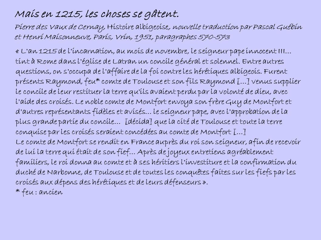 - 12° la fille de Raymond VII sera remise au roi, qui, […] la mariera à l un de ses frères; - 13° le roi abandonne à Raymond VII tout l évéché de Toulouse, réserve faite de la terre du maréchal; après la mort du comte, Toulouse et l évêché appartiendront au frère du roi; si celui-ci meurt sans enfants, ses domaines reviendront à la couronne, sans que les autres descendants ou héritiers de Raymond VII puissent y prétendre aucun droit […] - 14° […] Raymond VII devra au roi l hommage lige, selon la coutume des barons de France; - 15° renonciation à toute prétention sur la rive droite du Rhône […].