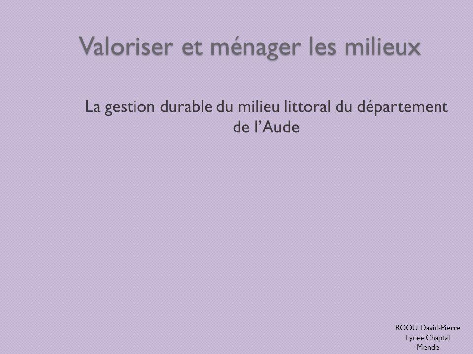Valoriser et ménager les milieux La gestion durable du milieu littoral du département de lAude ROOU David-Pierre Lycée Chaptal Mende