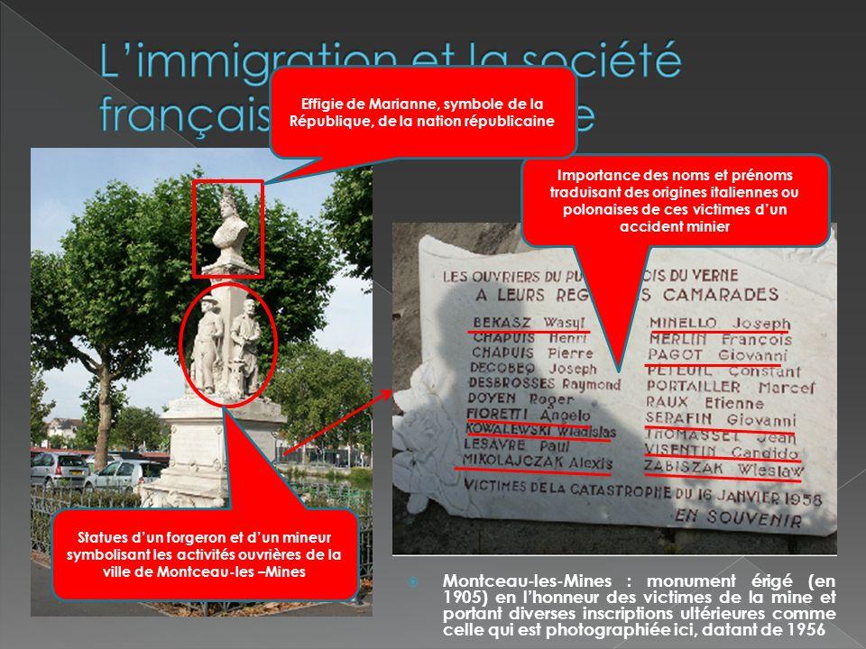 Des immigrés ou descendants dimmigrés en nombre important dans cet accident minier… … et qui constituent une composante importante du monde ouvrier dans la société française à lâge industriel Ouvriers qui eux-mêmes apparaissent ici comme les supports ou les piliers de la nation républicaine…