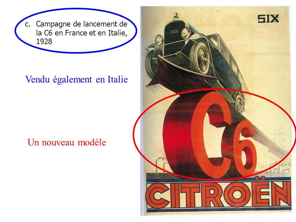c.Campagne de lancement de la C6 en France et en Italie, 1928 Un nouveau modèle Vendu également en Italie