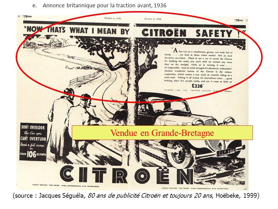 (source : Jacques Séguéla, 80 ans de publicité Citroën et toujours 20 ans, Hoëbeke, 1999) e.Annonce britannique pour la traction avant, 1936 Vendue en Grande-Bretagne