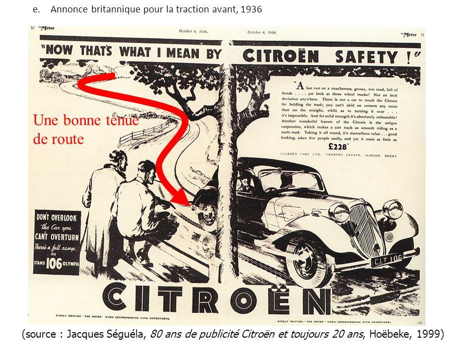 (source : Jacques Séguéla, 80 ans de publicité Citroën et toujours 20 ans, Hoëbeke, 1999) e.Annonce britannique pour la traction avant, 1936 Une bonne tenue de route