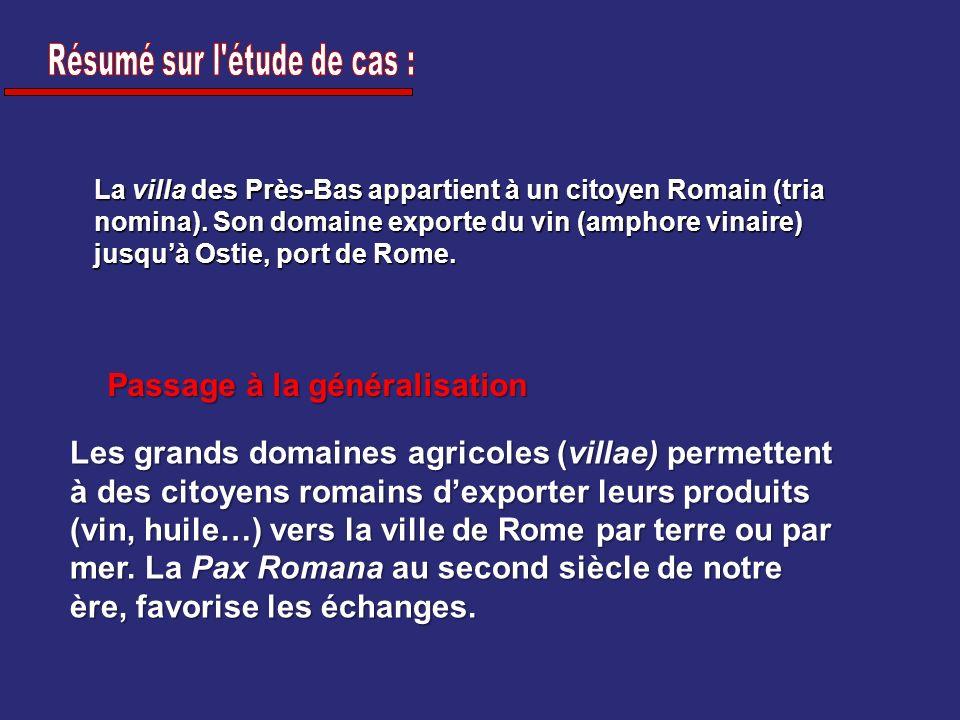 La villa des Près-Bas appartient à un citoyen Romain (tria nomina). Son domaine exporte du vin (amphore vinaire) jusquà Ostie, port de Rome. Les grand
