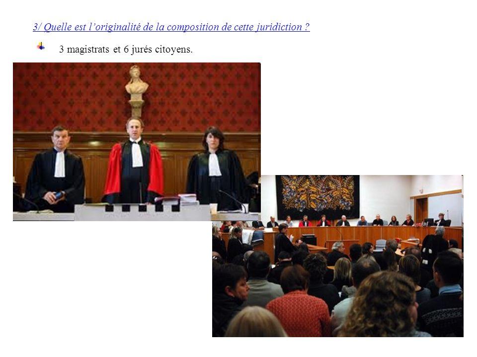 3/ Quelle est loriginalité de la composition de cette juridiction ? 3 magistrats et 6 jurés citoyens.