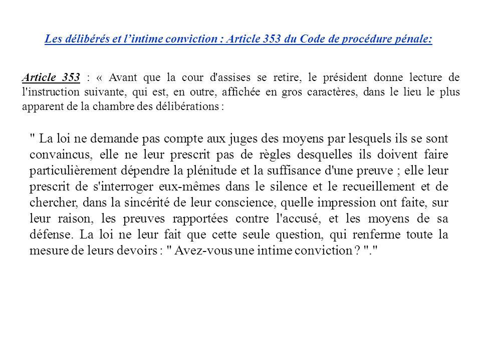 Article 353 : « Avant que la cour d'assises se retire, le président donne lecture de l'instruction suivante, qui est, en outre, affichée en gros carac
