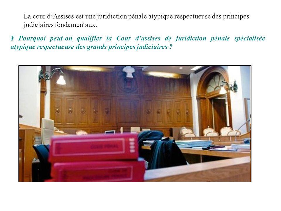 ¥ Pourquoi peut-on qualifier la Cour dassises de juridiction pénale spécialisée atypique respectueuse des grands principes judiciaires ? La cour dAssi