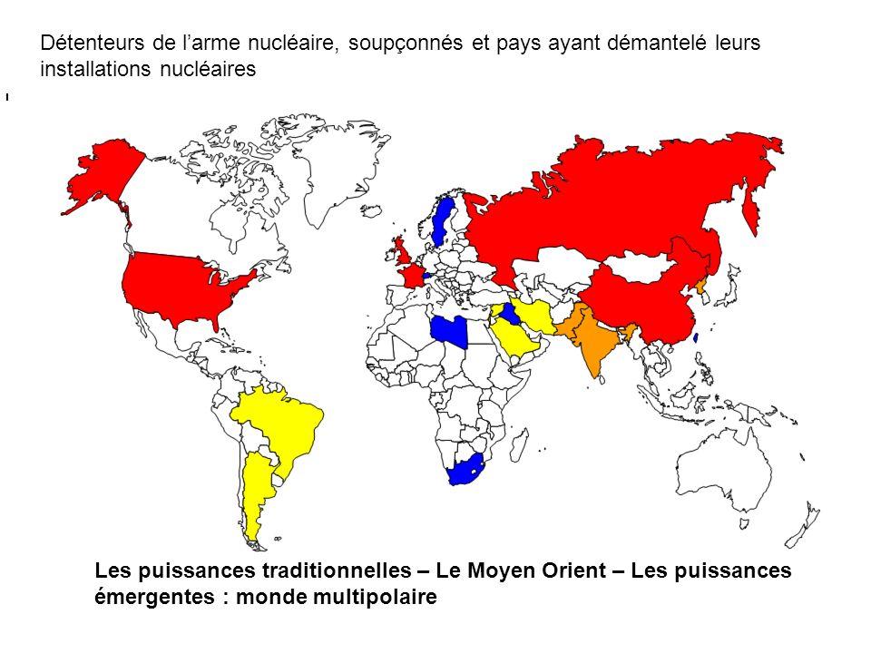Détenteurs de larme nucléaire, soupçonnés et pays ayant démantelé leurs installations nucléaires Les puissances traditionnelles – Le Moyen Orient – Le