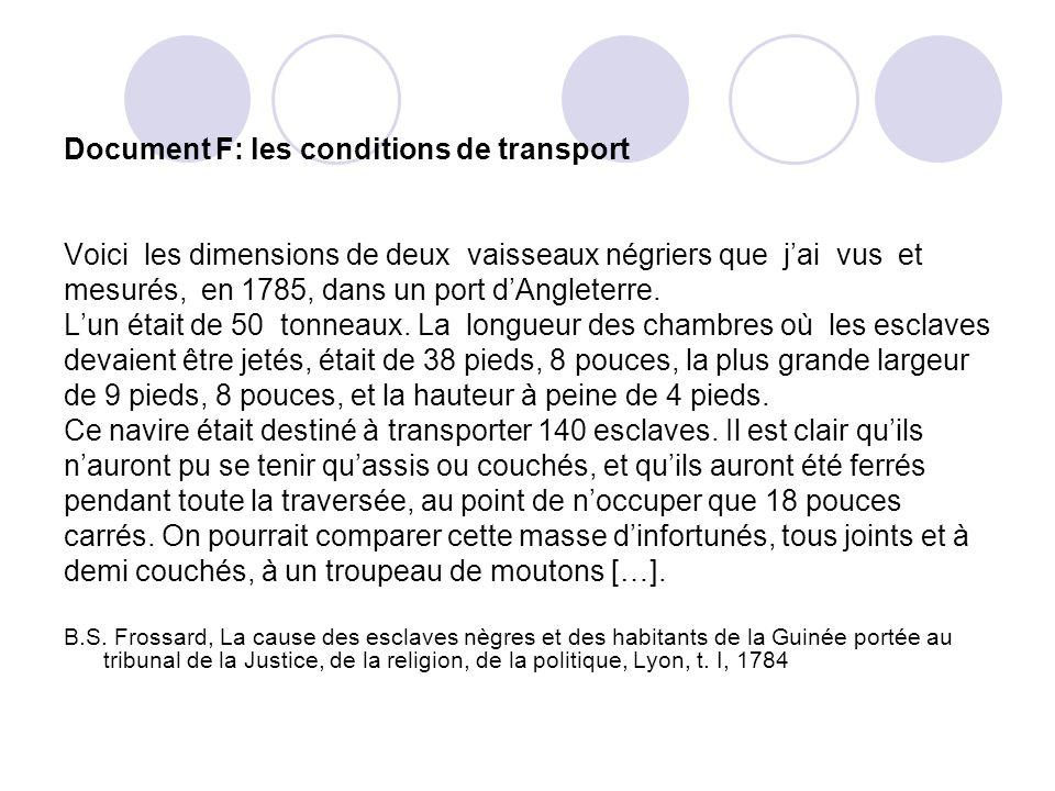 Document F: les conditions de transport Voici les dimensions de deux vaisseaux négriers que jai vus et mesurés, en 1785, dans un port dAngleterre. Lun