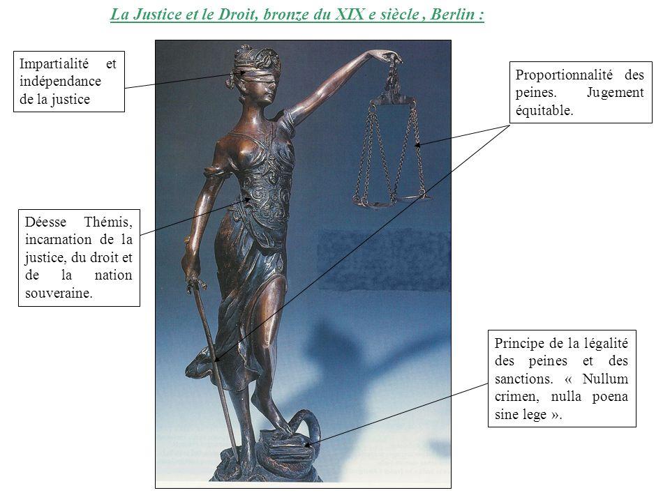 La Justice et le Droit, bronze du XIX e siècle, Berlin : Impartialité et indépendance de la justice Déesse Thémis, incarnation de la justice, du droit et de la nation souveraine.