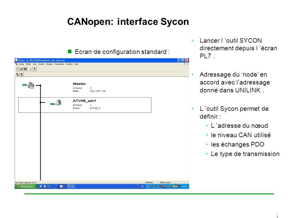 1212 CANopen: interface Sycon Ecran de configuration standard : Lancer l outil SYCON directement depuis l écran PL7. Adressage du node en accord avec
