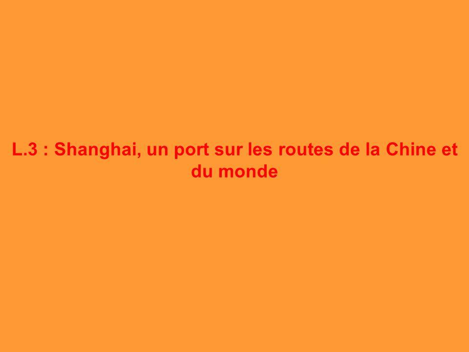 L.3 : Shanghai, un port sur les routes de la Chine et du monde [1] Dans un port il faut organiser la circulation des marchandises.