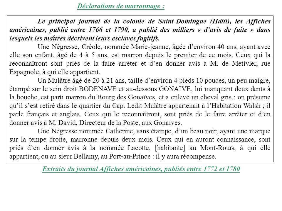 Le principal journal de la colonie de Saint-Domingue (Haïti), les Affiches américaines, publié entre 1766 et 1790, a publié des milliers « davis de fuite » dans lesquels les maîtres décrivent leurs esclaves fugitifs.