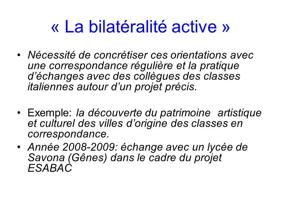 « La bilatéralité active » Nécessité de concrétiser ces orientations avec une correspondance régulière et la pratique déchanges avec des collègues des classes italiennes autour dun projet précis.