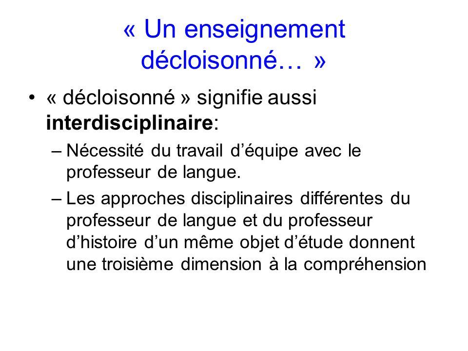 « Un enseignement décloisonné… » « décloisonné » signifie aussi interdisciplinaire: –Nécessité du travail déquipe avec le professeur de langue.
