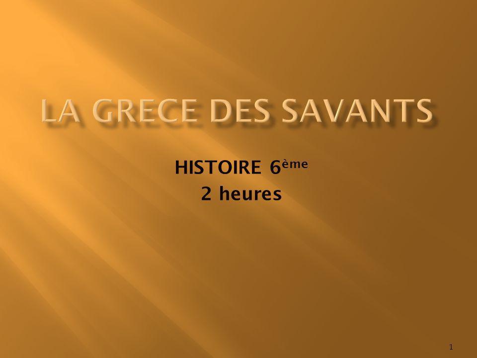 LA GRECE DES SAVANT CONNAISSANCES Les savants grecs déchiffrent le monde en sappuyant sur la raison.