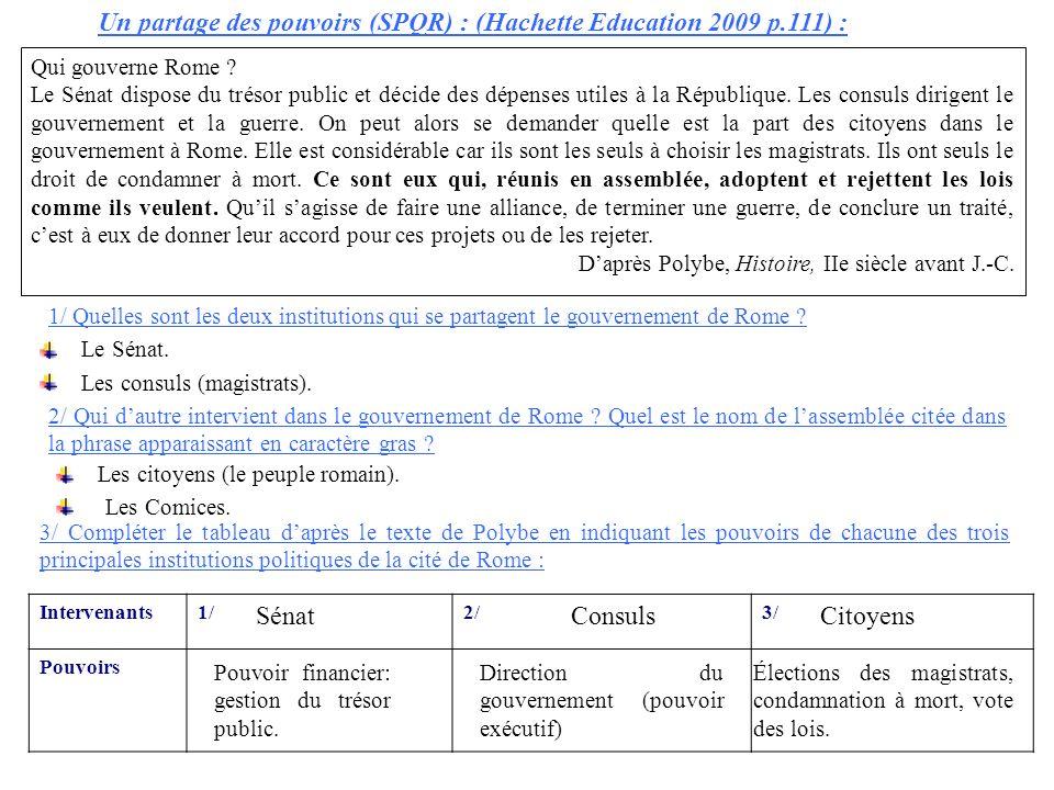 Un partage des pouvoirs (SPQR) : (Hachette Education 2009 p.111) : Qui gouverne Rome ? Le Sénat dispose du trésor public et décide des dépenses utiles