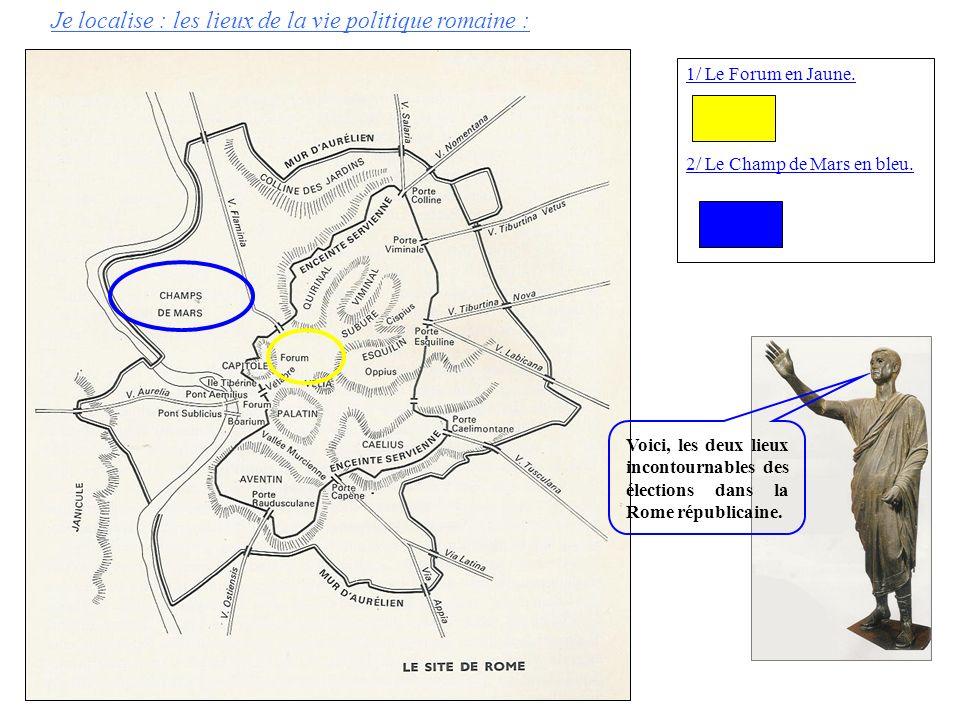 Je localise : les lieux de la vie politique romaine : 1/ Le Forum en Jaune. 2/ Le Champ de Mars en bleu. Voici, les deux lieux incontournables des éle