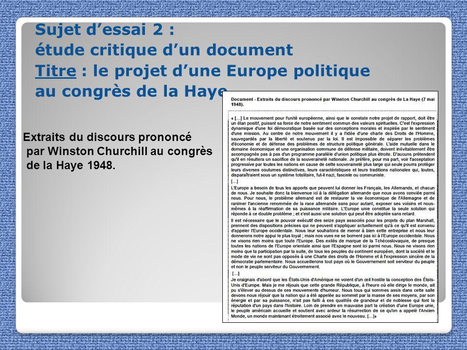 Sujet dessai 2 : étude critique dun document Titre : le projet dune Europe politique au congrès de la Haye Extraits du discours prononcé par Winston C