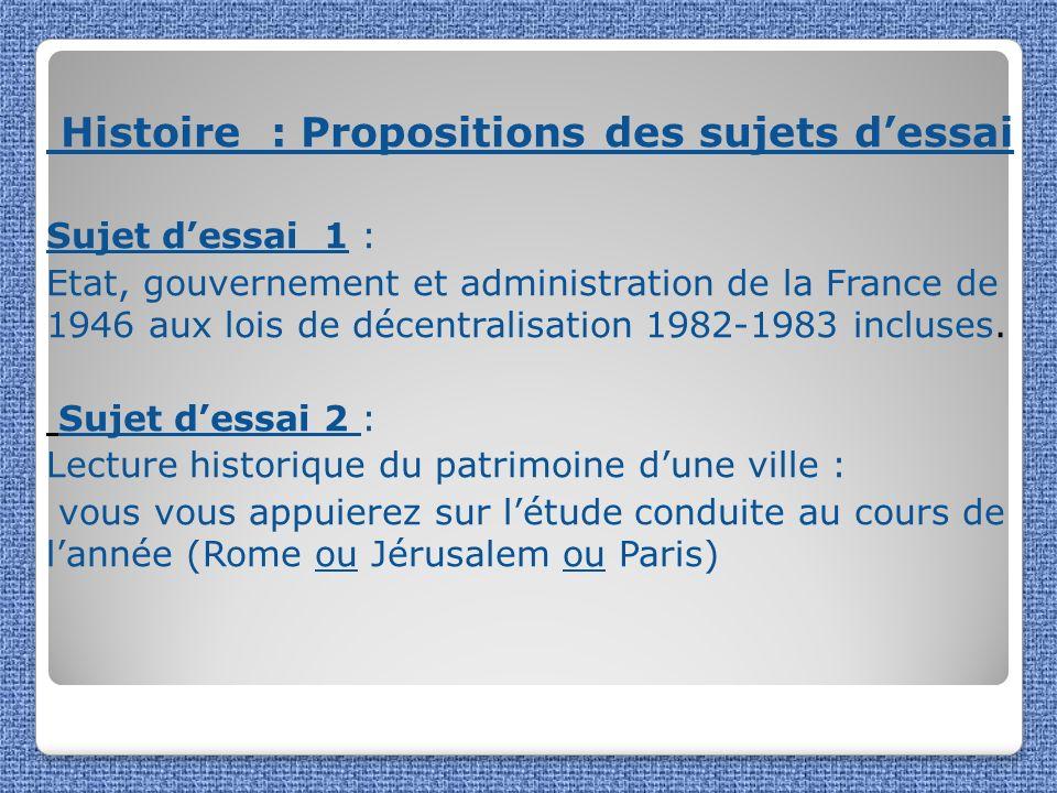 Histoire : Propositions des sujets dessai Sujet dessai 1 : Etat, gouvernement et administration de la France de 1946 aux lois de décentralisation 1982