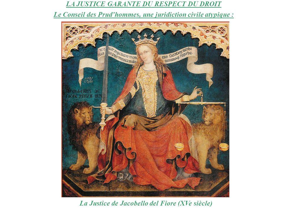 LA JUSTICE GARANTE DU RESPECT DU DROIT Le Conseil des Prudhommes, une juridiction civile atypique : La Justice de Jacobello del Fiore (XVe siècle)