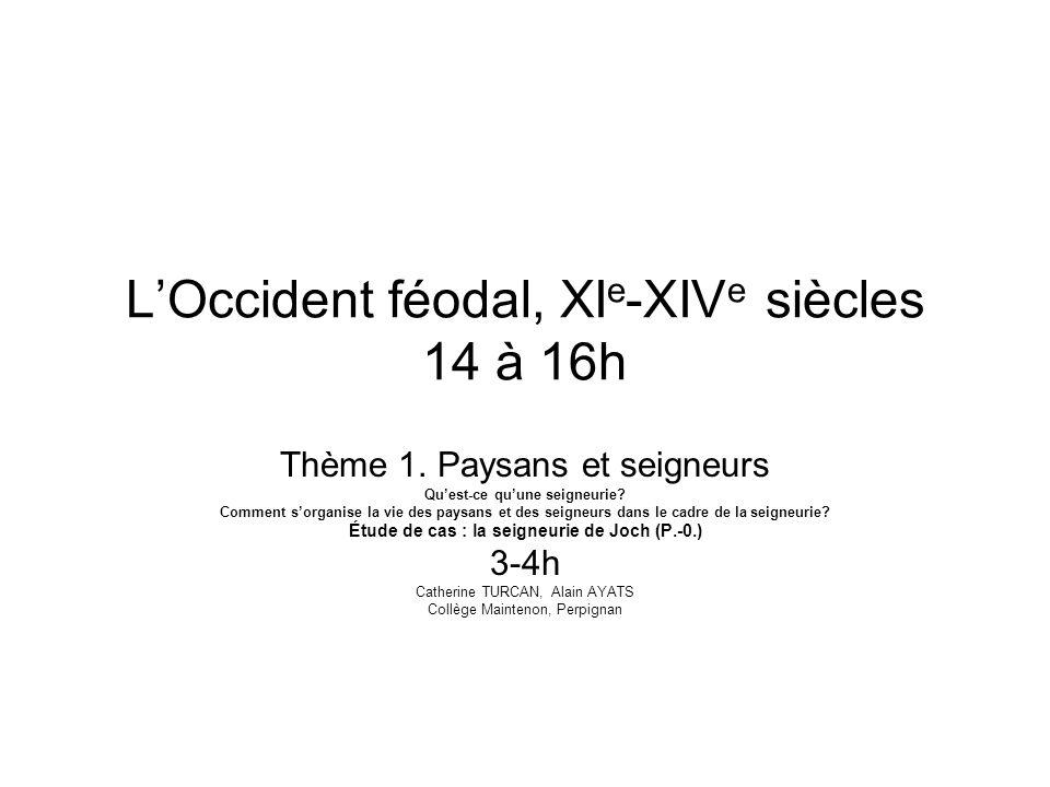 LOccident féodal, XI e -XIV e siècles 14 à 16h Thème 1. Paysans et seigneurs Quest-ce quune seigneurie? Comment sorganise la vie des paysans et des se