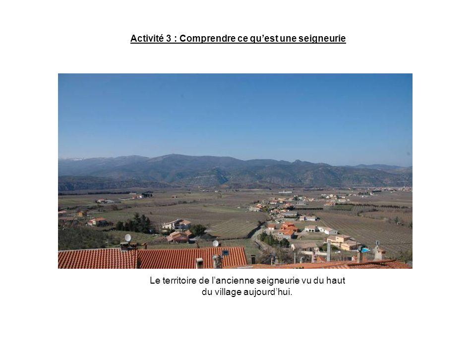 Activité 3 : Comprendre ce quest une seigneurie Le territoire de lancienne seigneurie vu du haut du village aujourdhui.