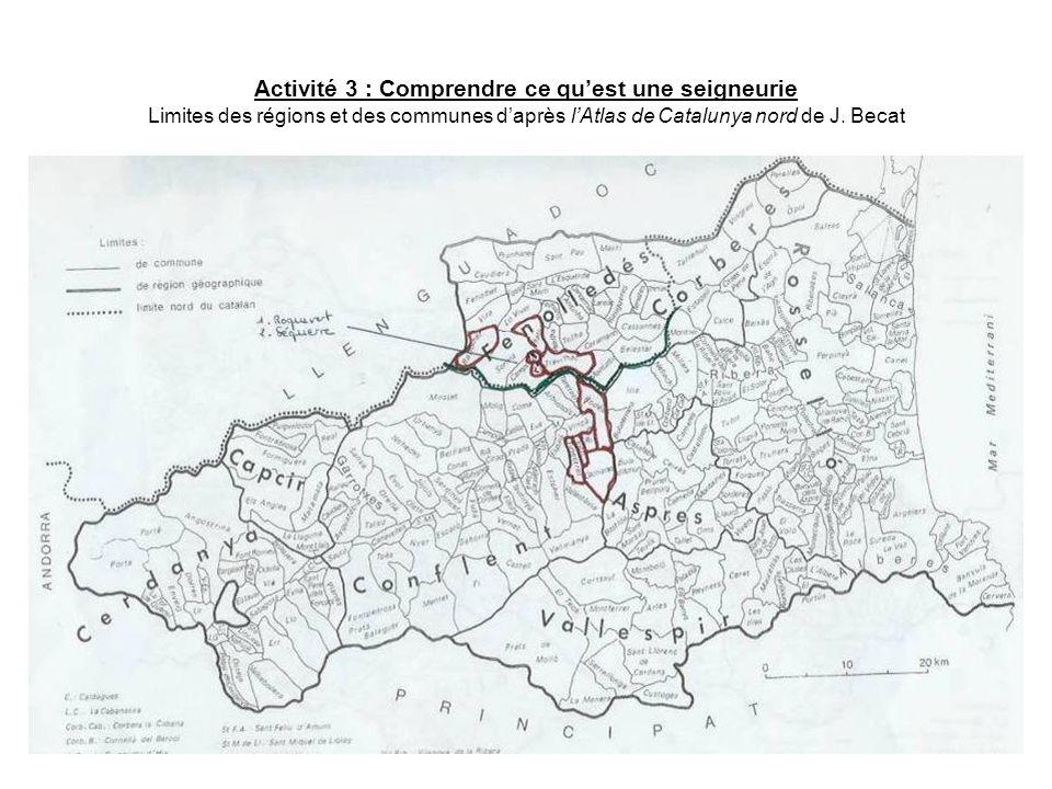Activité 3 : Comprendre ce quest une seigneurie Limites des régions et des communes daprès lAtlas de Catalunya nord de J. Becat