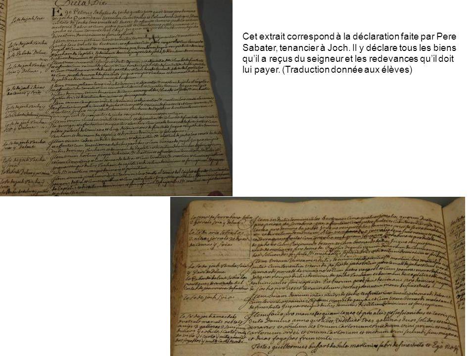 Cet extrait correspond à la déclaration faite par Pere Sabater, tenancier à Joch. Il y déclare tous les biens quil a reçus du seigneur et les redevanc