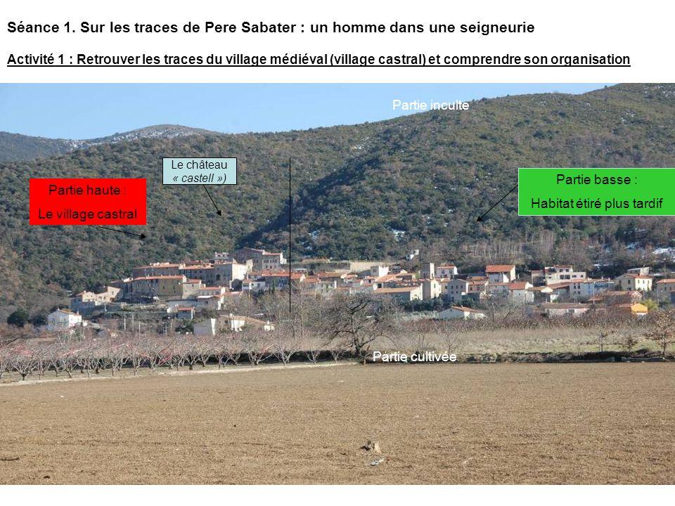 Le château « castell ») Partie haute : Le village castral Partie basse : Habitat étiré plus tardif Partie cultivée Partie inculte Séance 1. Sur les tr