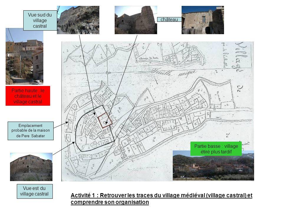 Emplacement probable de la maison de Pere Sabater château Partie haute : le château et le village castral Partie basse : village étiré plus tardif Vue