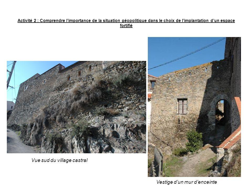 Activité 2 : Comprendre limportance de la situation géopolitique dans le choix de limplantation dun espace fortifié Vue sud du village castral Vestige