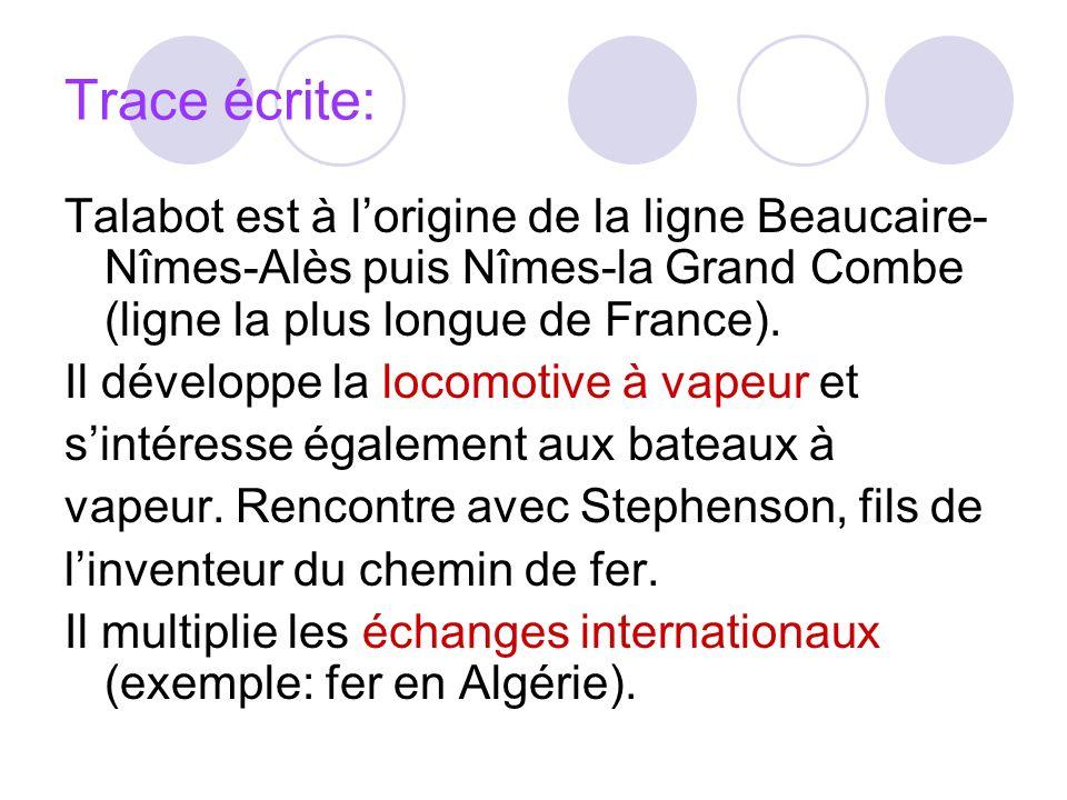 Trace écrite: Talabot est à lorigine de la ligne Beaucaire- Nîmes-Alès puis Nîmes-la Grand Combe (ligne la plus longue de France). Il développe la loc