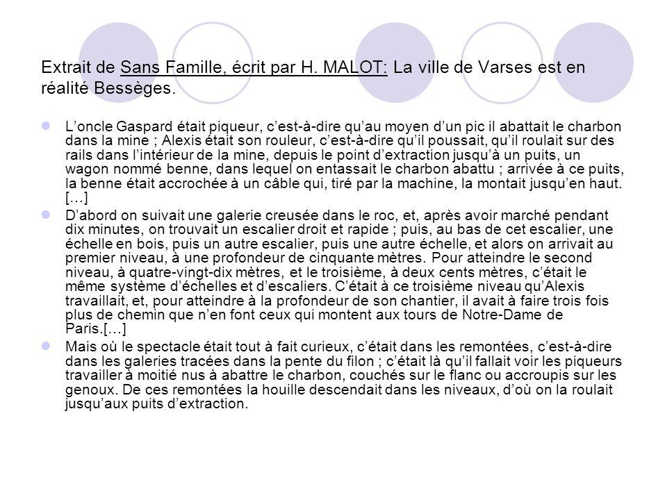 Extrait de Sans Famille, écrit par H. MALOT: La ville de Varses est en réalité Bessèges. Loncle Gaspard était piqueur, cest-à-dire quau moyen dun pic