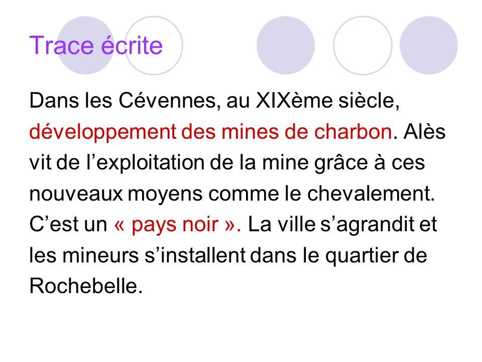 Trace écrite Dans les Cévennes, au XIXème siècle, développement des mines de charbon. Alès vit de lexploitation de la mine grâce à ces nouveaux moyens