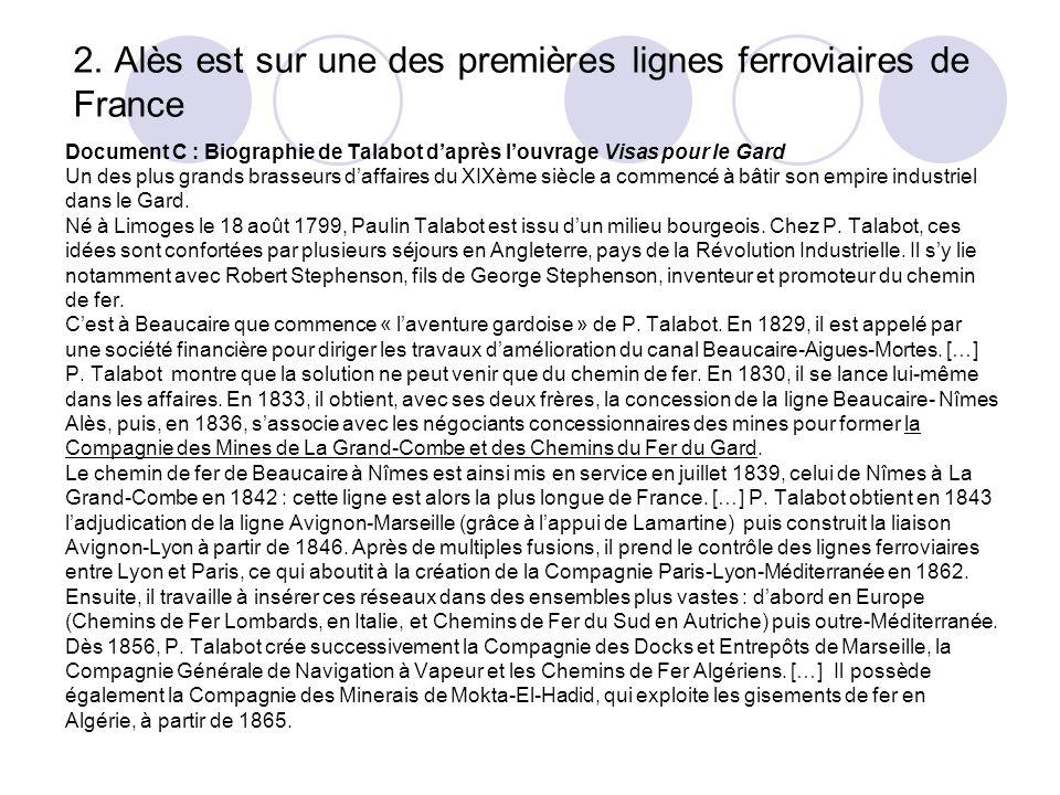 2. Alès est sur une des premières lignes ferroviaires de France Document C : Biographie de Talabot daprès louvrage Visas pour le Gard Un des plus gran
