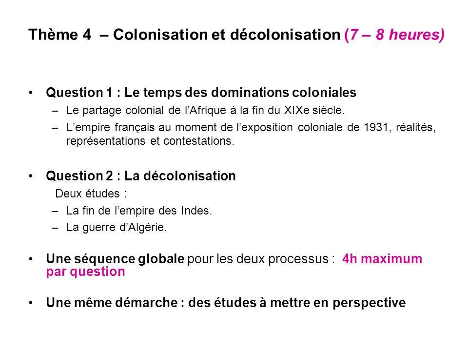 Thème 4 – Colonisation et décolonisation (7 – 8 heures) Question 1 : Le temps des dominations coloniales –Le partage colonial de lAfrique à la fin du XIXe siècle.