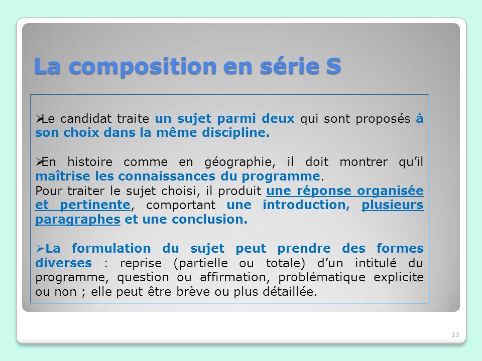 La composition en série S 10 Le candidat traite un sujet parmi deux qui sont proposés à son choix dans la même discipline. En histoire comme en géogra