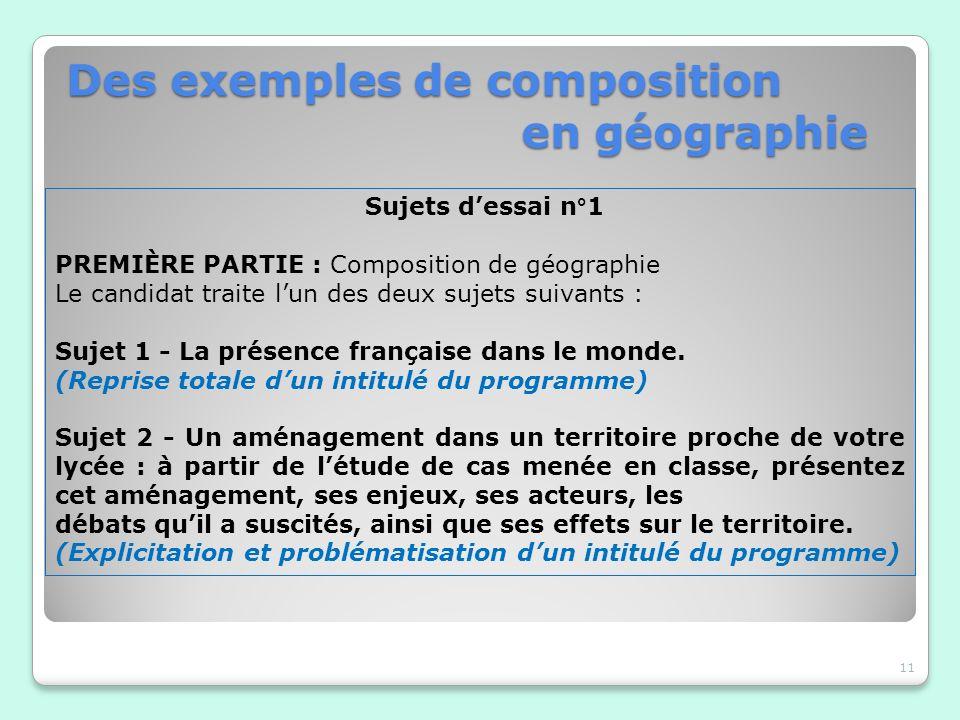 Des exemples de composition en géographie 11 Sujets dessai n°1 PREMIÈRE PARTIE : Composition de géographie Le candidat traite lun des deux sujets suiv