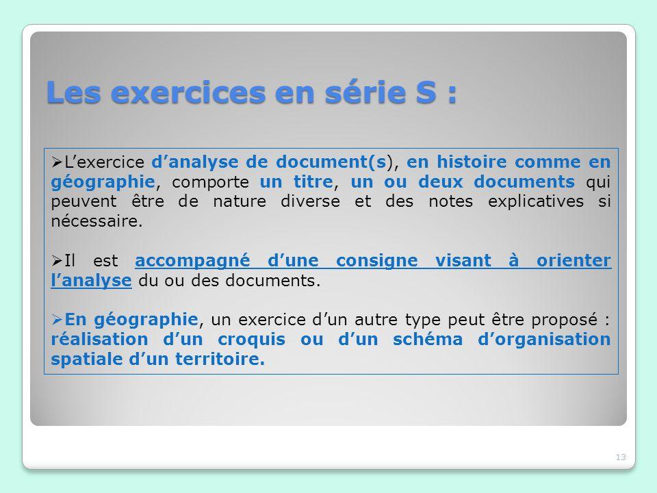 Les exercices en série S : 13 Lexercice danalyse de document(s), en histoire comme en géographie, comporte un titre, un ou deux documents qui peuvent