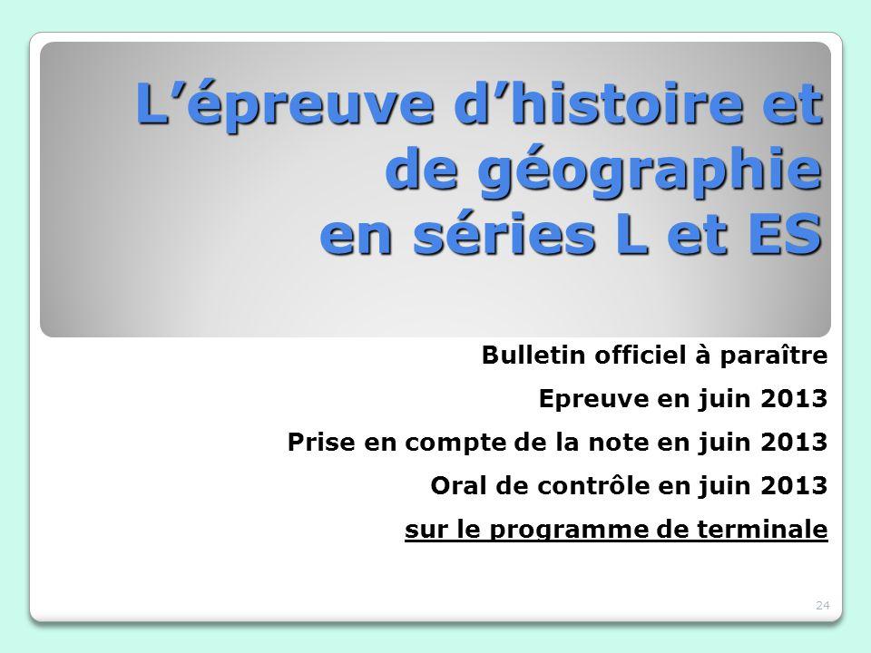 Lépreuve dhistoire et de géographie en séries L et ES Bulletin officiel à paraître Epreuve en juin 2013 Prise en compte de la note en juin 2013 Oral d