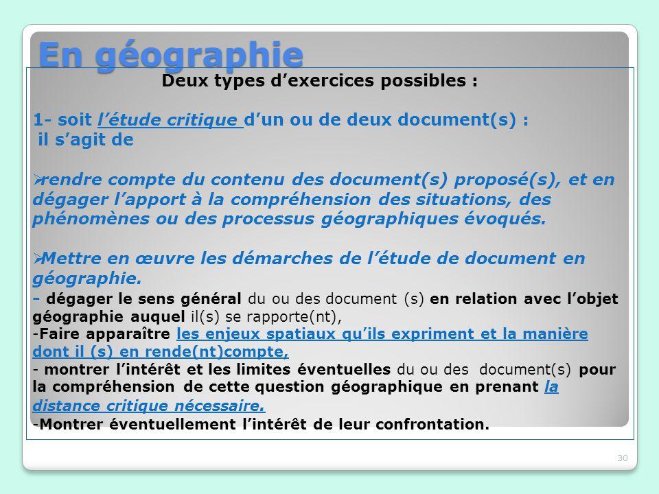 En géographie 30 Deux types dexercices possibles : 1- soit létude critique dun ou de deux document(s) : il sagit de rendre compte du contenu des docum