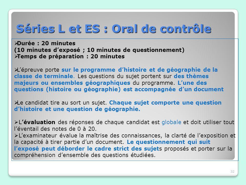 Séries L et ES : Oral de contrôle 32 Durée : 20 minutes (10 minutes dexposé ; 10 minutes de questionnement) Temps de préparation : 20 minutes Lépreuve