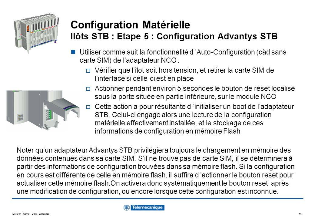 Division - Name - Date - Language 19 Configuration Matérielle Ilôts STB : Etape 5 : Configuration Advantys STB Utiliser comme suit la fonctionnalité d