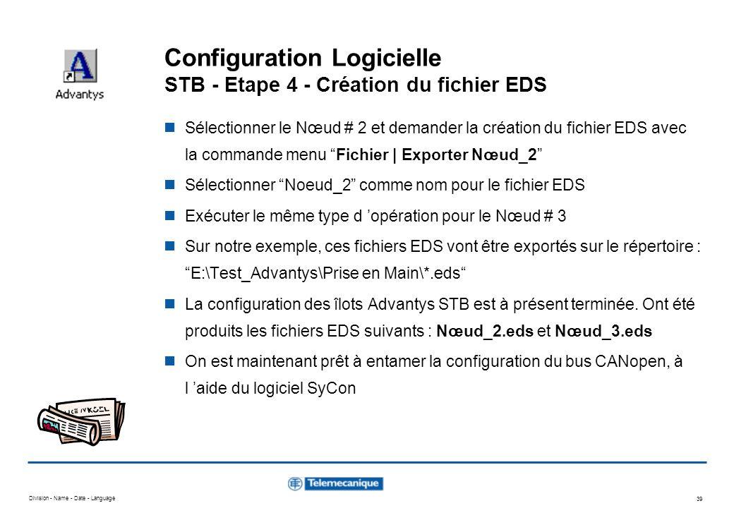 Division - Name - Date - Language 39 Configuration Logicielle STB - Etape 4 - Création du fichier EDS Sélectionner le Nœud # 2 et demander la création